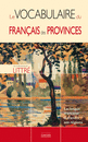 Le vocabulaire du français des provinces - 9782351840092 - Éditions rue des écoles - couverture