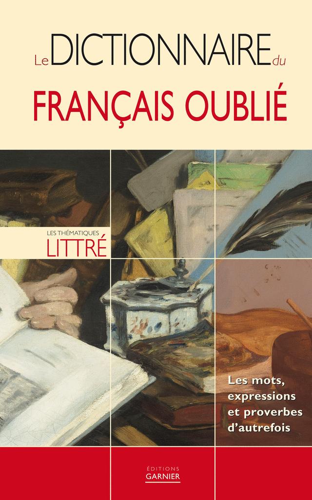 Le dictionnaire du français oublié - 9782351840139 - rue des écoles - couverture