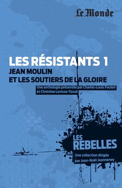 Les Rebelles - Volume 1 - Les résistants : Jean Moulin et les soutiers de la gloire - 9782351841136 - rue des écoles - couverture