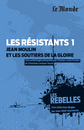 Les résistants : Jean Moulin et les soutiers de la gloire - 9782351841136 - Éditions rue des écoles - couverture