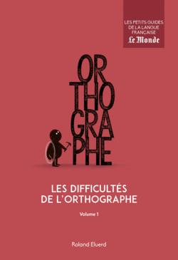 Les difficultés de l'orthographe, volume 1 - 9782351841594 - Éditions rue des écoles - couverture
