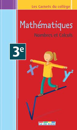 Les Carnets du collège : Mathématiques 3e - Nombres et Calculs - 9782820800596 - rue des écoles - couverture