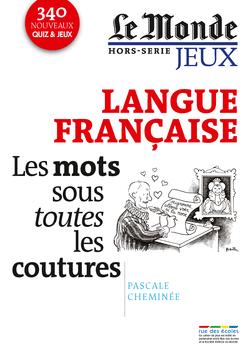 Le Monde, Hors-série jeux : Langue française - Les mots sous toutes les coutures - 9782820800725 - rue des écoles - couverture