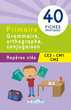 Repères clés : Primaire, Grammaire, Orthographe, Conjugaison - CE2, CM1, CM2 - 9782820805232 - rue des écoles - couverture