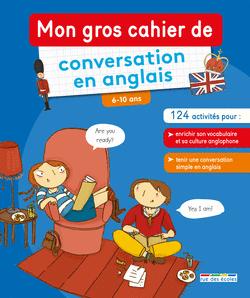 Mon gros cahier de conversation en anglais, primaire - 9782820807519 - Éditions rue des écoles - couverture
