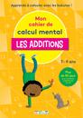 Mon cahier de calcul mental - Les additions, 7-9 ans - 9782820807649 - Éditions rue des écoles - couverture