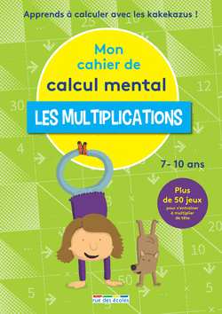 Mon cahier de calcul mental - Les multiplications, 7-10 ans - 9782820807656 - Éditions rue des écoles - couverture