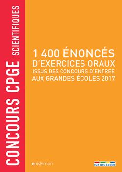 Concours CPGE scientifiques - 1 400 énoncés d'exercices oraux, 2017 - 9782820807670 - Éditions rue des écoles - couverture