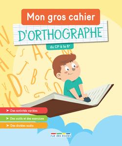 Mon gros cahier d'orthographe, du CP à la 6e - 9782820809124 - Éditions rue des écoles - couverture