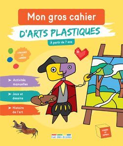 Mon gros cahier d'arts plastiques, à partir de 7 ans - 9782820809360 - Éditions rue des écoles - couverture