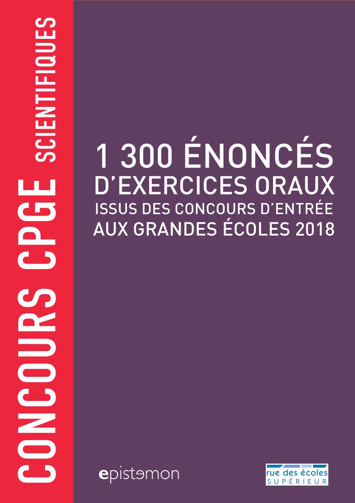 Concours CPGE scientifiques - 1 300 énoncés d'exercices oraux, 2018 - 9782820809414 - Éditions rue des écoles - couverture