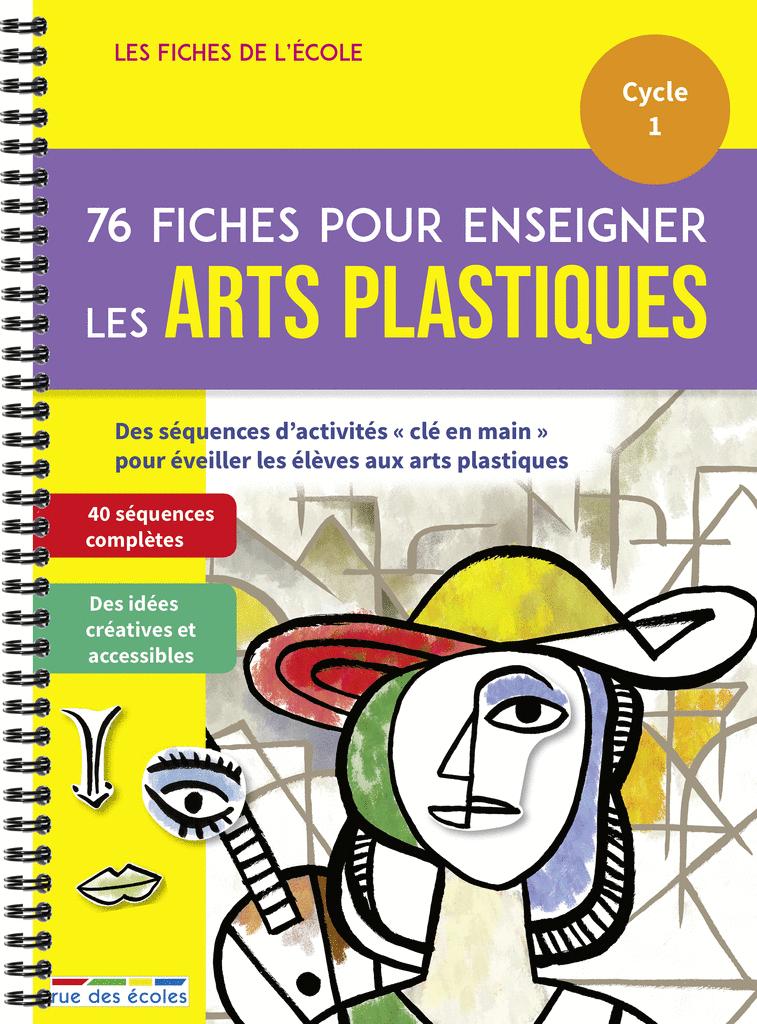 Les Fiches de l'école - 76 fiches pour enseigner les arts plastiques, Cycle 1 - 9782820810069 - Éditions rue des écoles - couverture