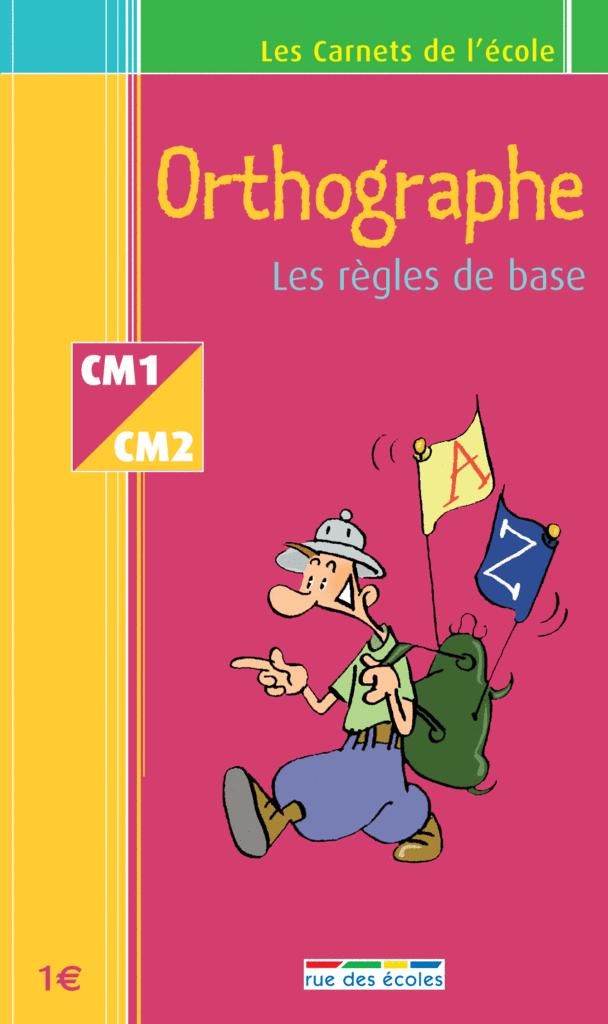 Les Carnets de l'école Orthographe CM1-CM2 : les règles de base - 9782844311610 - Éditions rue des écoles - couverture