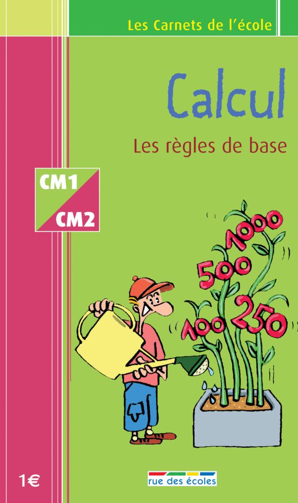 Les Carnets de l'école Calcul CM1-CM2 : les règles de base - 9782844311641 - rue des écoles - couverture