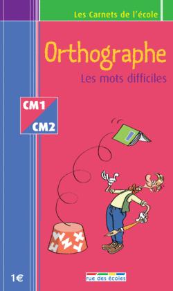 Les Carnets de l'école Orthographe CM1-CM2 : les mots difficiles - 9782844312419 - rue des écoles - couverture