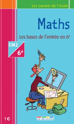 Les Carnets de l'école Maths : CM2-6e : les bases de l'entrée en 6e - 9782844314390 - rue des écoles - couverture