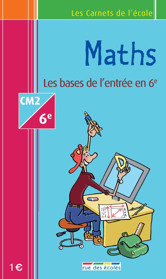 Les Carnets de l'école Maths : CM2-6e : les bases de l'entrée en 6e - 9782844314390 - Éditions rue des écoles - couverture