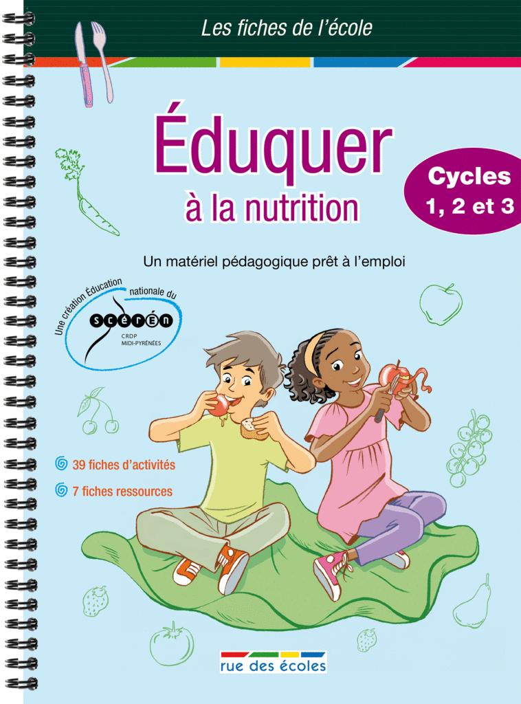 Les Fiches de l'école - Éduquer à la nutrition Cycles 1, 2, et 3 - 9782844318541 - Éditions rue des écoles - couverture